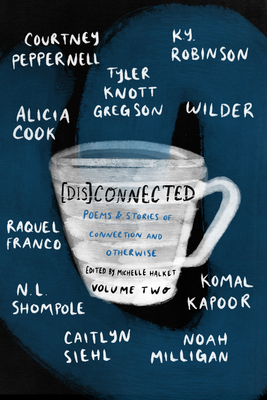 [Dis]Connected Volume 2: Poems & Stories of Connection and Otherwise (A [Dis]Connected Poetry Collaboration #2) Cover Image