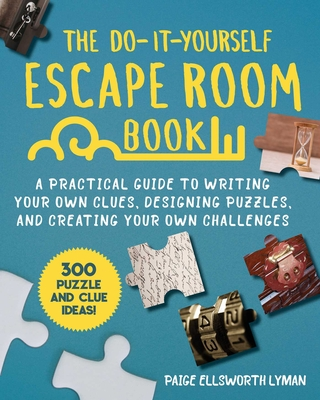 The Do-It-Yourself Escape Room Book: A Practical Guide to Writing Your Own Clues, Designing Puzzles, and Creating Your Own Challenges Cover Image