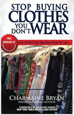 Stop Buying Clothes You Don't Wear: How To Find Your Signature Style For Less Cover Image