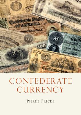 Confederate Currency (Shire Library USA) Cover Image