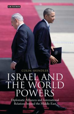 Israel and the World Powers: Diplomatic Alliances and International Relations Beyond the Middle East (Library of International Relations) Cover Image