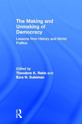 The Making and Unmaking of Democracy: Lessons from History and World Politics Cover Image