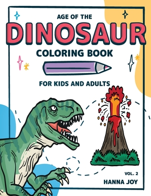 Age of The Dinosaur: Coloring Book for Kids and Adults Let's learn about Dinosaurs Vol 2 Cover Image