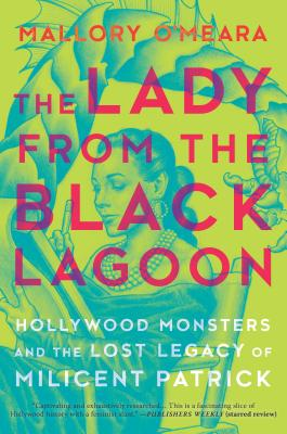 The Lady from the Black Lagoon: Hollywood Monsters and the Lost Legacy of Milicent Patrick Cover Image