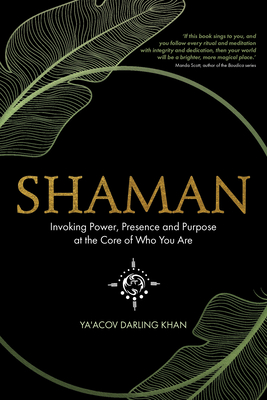Shaman: Invoking Power, Presence and Purpose at the Core of Who You Are Cover Image