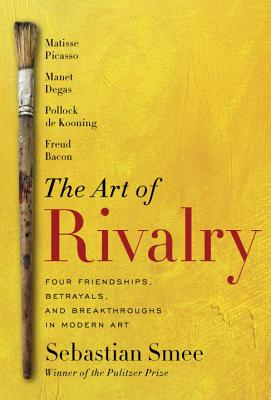 no-js-image-path The Art of Rivalry: Four Friendships, Betrayals, and Breakthroughs in Modern Art