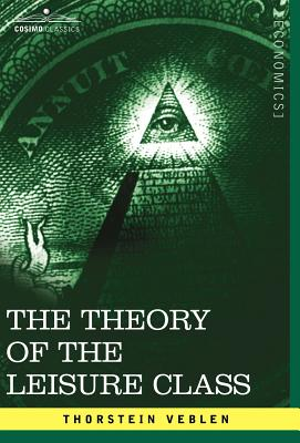 The Theory of the Leisure Class (Cosimo Classics Economics) Cover Image