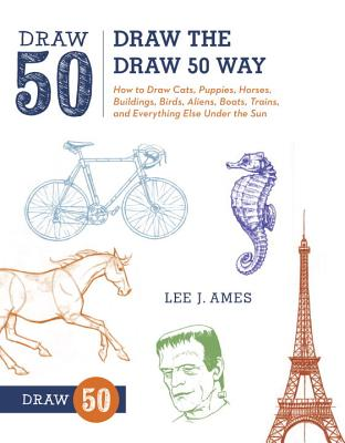 Draw the Draw 50 Way: How to Draw Cats, Puppies, Horses, Buildings, Birds, Aliens, Boats, Trains, and Everything Else Under the Sun Cover Image