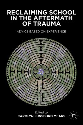 Reclaiming School in the Aftermath of Trauma: Advice Based on Experience Cover Image