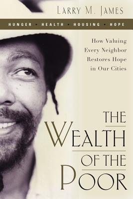The Wealth of the Poor: How Valuing Every Neighbor Restores Hope in Our Cities Cover Image