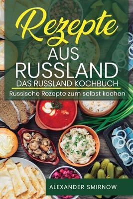 Rezepte aus Russland. Das Russland Kochbuch: Russische Rezepte zum selbst kochen. Cover Image