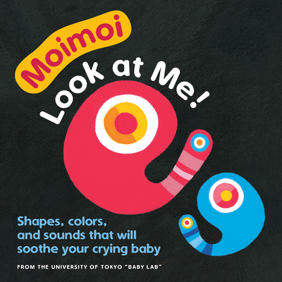 Moimoi—Look at Me! (Board Book for Toddlers, Baby Board Book, Ages 0-2): A High Contrast Board Book with Shapes, Colors, and Sounds to Soothe Your Crying Baby Cover Image