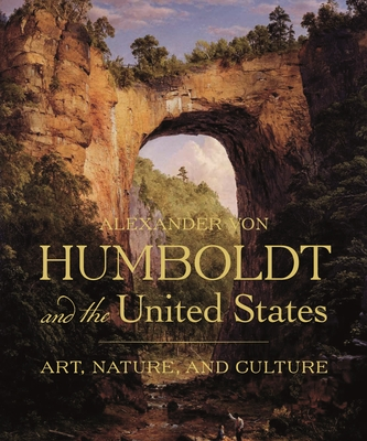 Alexander Von Humboldt and the United States: Art, Nature, and Culture Cover Image