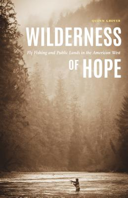 Wilderness of Hope: Fly Fishing and Public Lands in the American West (Outdoor Lives) Cover Image