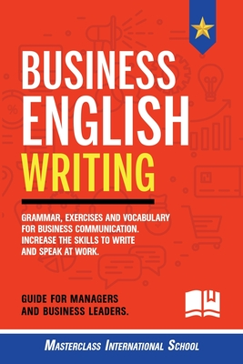 Business English Writing: Grammar, exercises and vocabulary for business communication. Increase the skills to write and speak at work. Guide fo Cover Image