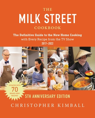 The Milk Street Cookbook: The Definitive Guide to the New Home Cooking---with Every Recipe from  the TV Show, 5th Anniversary Edition Cover Image