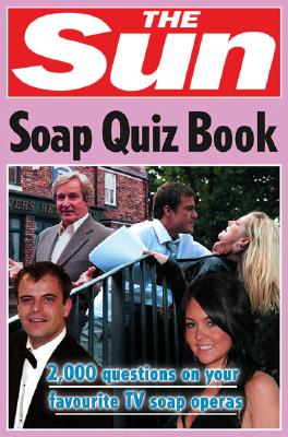 The Sun Soap Quiz Book: 2000 Questions on Your Favourite TV Soap Operas (the Sun Puzzle Books) Cover Image