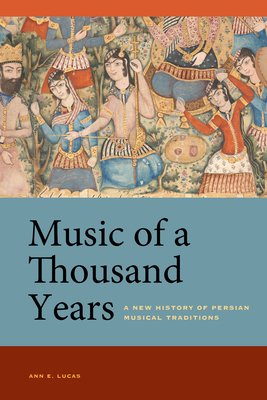 Music of a Thousand Years: A New History of Persian Musical Traditions Cover Image