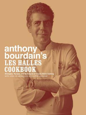 Anthony Bourdain's Les Halles Cookbook: Strategies, Recipes, and Techniques of Classic Bistro Cooking Cover Image
