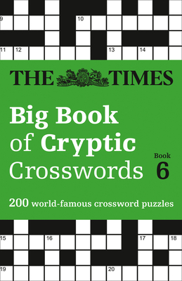 The Times Big Book of Cryptic Crosswords Book 6: 200 World-Famous Crossword Puzzles Cover Image