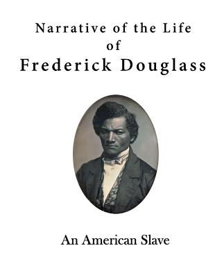 the life of a slave in the narrative of the life of frederick douglass an american slave His three autobiographies are considered important works of the slave narrative tradition as well narrative of the life of frederick douglass, an american slave.