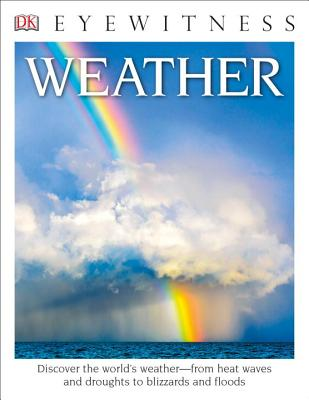 DK Eyewitness Books: Weather: Discover the World's Weather from Heat Waves and Droughts to Blizzards and Flood Cover Image