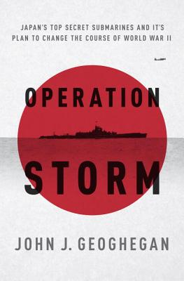 Operation Storm: Japan's Top Secret Submarines and Its Plan to Change the Course of World War II Cover Image