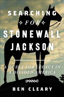 Searching for Stonewall Jackson: A Quest for Legacy in a Divided America Cover Image