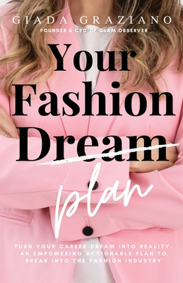 Your Fashion [Dream] Plan: Turn your career dream into reality. An empowering actionable plan to break into the fashion industry Cover Image
