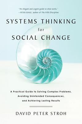 Systems Thinking for Social Change: A Practical Guide to Solving Complex Problems, Avoiding Unintended Consequences, and Achieving Lasting Results Cover Image