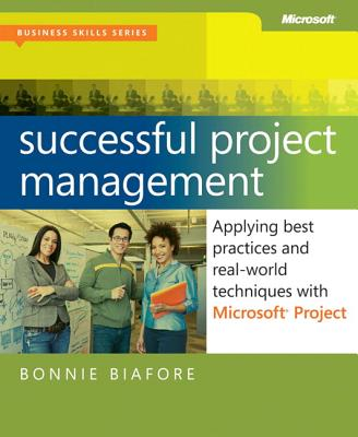 Successful Project Management: Applying Best Practices, Proven Methods, and Real-World Techniques with Microsoft Project Cover Image