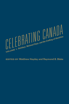 Celebrating Canada: Holidays, National Days, and the Crafting of Identities Cover Image