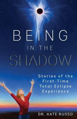 Being in the Shadow: Stories of the First-Time Total Eclipse Experience Cover Image