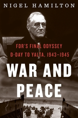 War and Peace: FDR's Final Odyssey: D-Day to Yalta, 1943–1945 (FDR at War #3) Cover Image