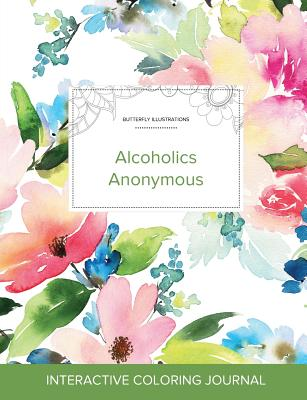 Adult Coloring Journal: Alcoholics Anonymous (Butterfly Illustrations, Pastel Floral) Cover Image