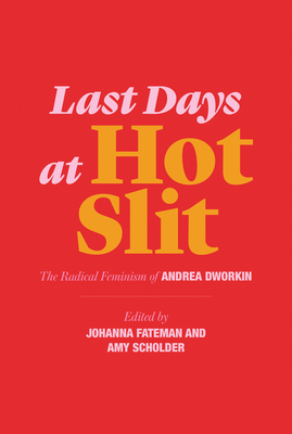 Last Days at Hot Slit: The Radical Feminism of Andrea Dworkin (Semiotext(e) / Native Agents) Cover Image