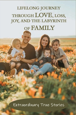 Lifelong Journey Through Love, Loss, Joy, And The Labyrinth Of Family: Extraordinary True Stories: Breast Cancer Awareness Cover Image