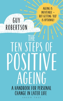 The Ten Steps of Positive Ageing: A handbook for personal change in later life Cover Image