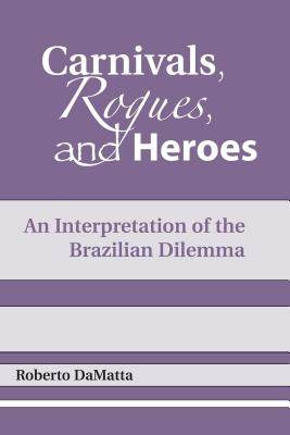 Carnivals, Rogues, and Heroes: An Interpretation of the Brazilian Dilemma Cover Image