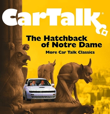Car Talk: The Hatchback of Notre Dame: More Car Talk Classics Cover Image