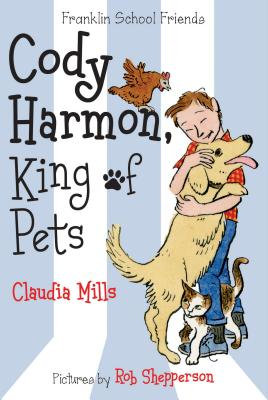 Cody Harmon, King of Pets (Franklin School Friends #5) Cover Image