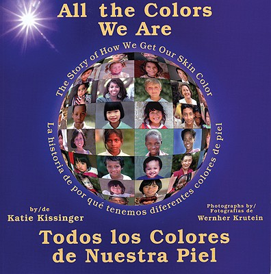 All the Colors We Are: Todos Los Colores de Nuestra Piel/The Story of How We Get Our Skin Color Cover Image