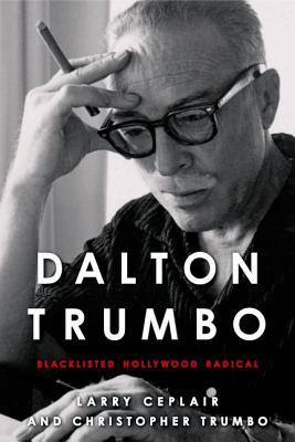 Dalton Trumbo: Blacklisted Hollywood Radical (Screen Classics) Cover Image