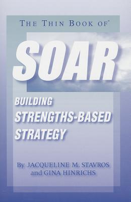 The Thin Book of Soar: Building Strengths-Based Strategy Cover Image