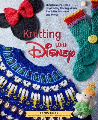 Knitting with Disney: 28 Official Patterns Inspired by Mickey Mouse,The Little Mermaid, and More! (Disney Craft Books, Knitting Books, Books for Disney Fans) Cover Image