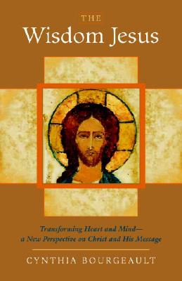 The Wisdom Jesus: Transforming Heart and Mind-A New Perspective on Christ and His Message Cover Image