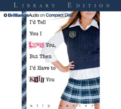 I'd Tell You I Love You, But Then I'd Have to Kill You (Gallagher Girls #1) Cover Image