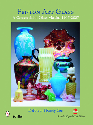 Fenton Art Glass: A Centennial of Glass Making 1907-2007 and Beyond Cover Image