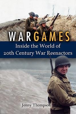 War Games: Inside the World of Twentieth-Century War Reenactors Cover Image