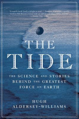 The Tide: The Science and Stories Behind the Greatest Force on Earth Cover Image